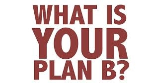 Do You Have A Plan B In Place
